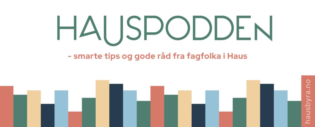 HaudPodden - smarte tips og gode råd fra fagfolka i Haus